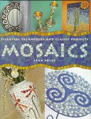 Mosaics: essential techniques & classic projects / Fran Soler.