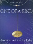 One of a kind: American art jewelry today / Susan Grant Lewin; forewords by Barbara Rose, Jack Lenor Larsen.