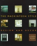The Mackintosh style: design and decor / Elizabeth Wilhide.