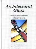 Architectural glass: a guide for design professionals / Andrew Moor.