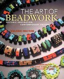 The art of beadwork: historic inspiration, contemporary design / Valerie Hector; foreword by Lois Sherr Dubin.