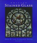 Chicago stained glass / Erne R. and Florence Frueh; photography by Erne R. Frueh and George A. Lane.