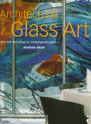 Architectural glass art: form and technique in contemporary glass / Andrew Moor.