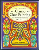 Classic glass painting: inspirations from the past / Judy Balchin.