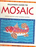 A beginner's guide to mosaic / Peter Massey & Alison Slater.