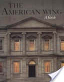 The American Wing: a guide / by Marshall B. Davidson.