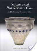 Sasanian and post-Sasanian glass in the Corning Museum of Glass / David Whitehouse with a contribution by Robert H. Brill.