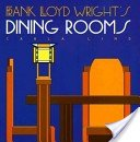 Frank Lloyd Wright's dining rooms / Carla Lind.