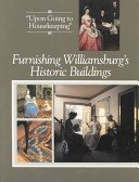 Furnishing Williamsburg's historic buildings / by Jan Kirsten Gilliam and Betty Crowe Leviner.