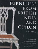 Furniture from British India and Ceylon: a catalogue of the collections in the Victoria and Albert Museum and the Peabody Essex Museum / Amin Jaffer assisted in Salem by Karina Corrigan and with a contribution by Robin D. Jones; photographs by Mike Kitcatt, Markham Sexton and Jeffrey Dykes.
