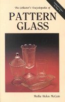The collector's encyclopedia of pattern glass: a pattern guide to early American pressed glass / by Mollie Helen McCain.