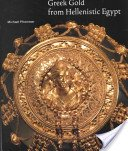 Greek gold from Hellenistic Egypt / Michael Pfrommer with Elana Towne Markus.