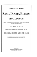 Late Victorian architectural details: an abridged facsimile of Combined book of sash, doors, blinds, mouldings, stair work, mantels, and all kinds of interior and exterior finish; a pattern book first published in 1871 and enlarged through many editions to this facsimile of 1898.