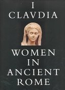 I, Claudia: women in ancient Rome / Diana E.E. Kleiner and Susan B. Matheson, editors.