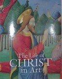 The life of Christ in art / Nancy Grubb.