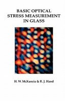 Basic optical stress measurement in glass / H.W. McKenzie & R.J. Hand.