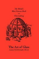 The art of glass / by Antonio Neri, translated into English by Christopher Merrett [i.e. Merret]; edited by Michael Cable.