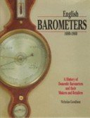 English barometers 1680-1860: a history of domestic barometers and their makers and retailers / Nicholas Goodison.