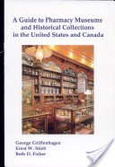 A guide to pharmacy museums and historical collections in the United States and Canada / by George Griffenhagen, Ernst W. Stieb, Beth D. Fisher.