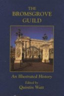 The Bromsgrove Guild: an illustrated history / edited by Quintin Watt.