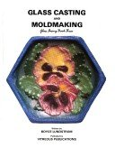 Glass casting and moldmaking / written by Boyce Lundstrom.