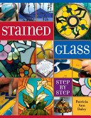 Stained glass step-by-step / Patricia Ann Daley.
