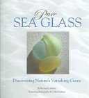 Pure sea glass: discovering nature's vanishing gems / by Richard LaMotte; edited by Sally LaMotte Crane; featuring photography by Celia Pearson.