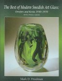 The best of modern Swedish art glass: Orrefors and Kosta, 1930-1970, with price guide / Mark D. Friedman.