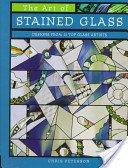 The art of stained glass: designs from 21 top glass artists / Chris Peterson.