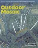 Outdoor mosaic: original weather-proof designs to brighten any exterior space / Emma Biggs and Tessa Hunkin.