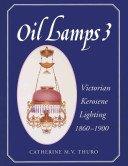 Oil lamps 3: Victorian kerosene lighting, 1860-1900 / Catherine M. V. Thuro.