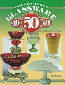 Collectible glassware from the 40's, 50's, 60's--: an illustrated value guide / by Gene Florence.
