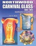 Northwood carnival glass, 1908-1925: identification & value guide / Carl O. Burns.