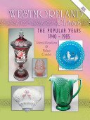 Westmoreland glass: the popular years, 1940-1985: identification & value guide / Lorraine Kovar.