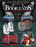 Collector's encyclopedia of bookends: identification & values / Louis Kuritzky and Charles DeCosta.