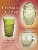Standard encyclopedia of pressed glass, 1860-1930: identification & values / Bill Edwards & Mike Carwile.