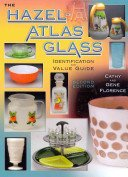 The Hazel-Atlas glass identification and value guide / Cathy and Gene Florence.
