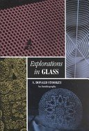 Explorations in glass: an autobiography / S. Donald Stookey: with a foreword by George H. Beall.