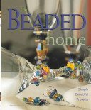 The beaded home: simply beautiful projects / Katherine Duncan Aimone.