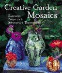 Creative garden mosaics: dazzling projects & innovative techniques / Jill MacKay.