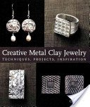 Creative metal clay jewelry: techniques, projects, inspiration / by CeCe Wire.