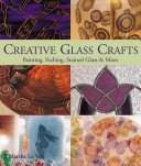 Creative glass crafts: painting, etching, stained glass & more / Marthe Le Van.