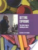 Getting exposure: the artist's guide to exhibiting the work / the editors of Art calendar.