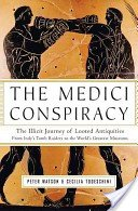 The Medici conspiracy: the illicit journey of looted antiquities, from Italy's tomb raiders to the world's greatest museums / Peter Watson and Cecilia Todeschini.