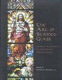 The art of stained glass: church windows in Northeast Pennsylvania / edited by Richard W. Rousseau, S.J.