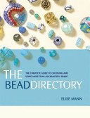 The bead directory: the complete guide to choosing and using more than 600 beautiful beads / Elise Mann.
