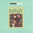 Arts and crafts glass and pottery / [editor, Clare Haworth-Maden].