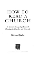 How to read a church: a guide to images, symbols and meanings in churches and cathedrals / Richard Taylor.
