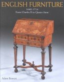 English furniture, 1660-1714: from Charles II to Queen Anne / Adam Bowett.