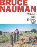 Bruce Nauman: make me, think me / edited by Laurence Sillars.